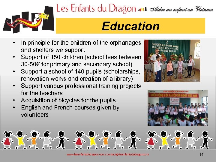 Education • In principle for the children of the orphanages and shelters we support