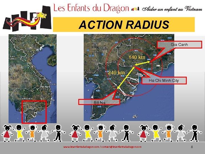 ACTION RADIUS Gia Canh 140 km 240 km Ho Chi Minh City Bô Na