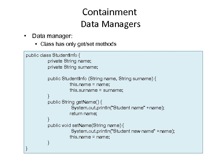Containment Data Managers • Data manager: • Class has only get/set methods public class