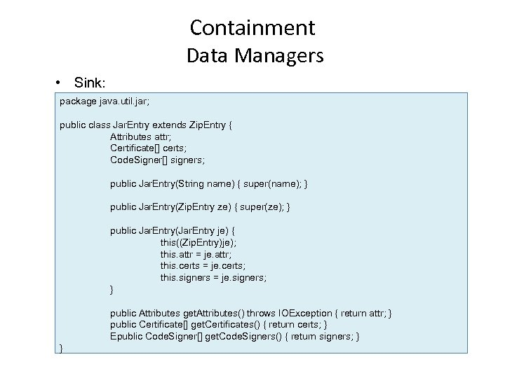 Containment Data Managers • Sink: package java. util. jar; public class Jar. Entry extends