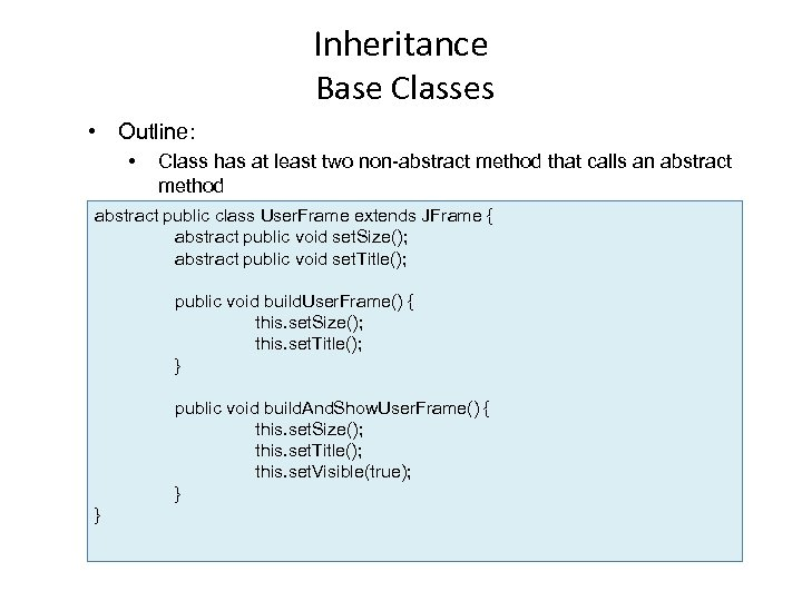 Inheritance Base Classes • Outline: • Class has at least two non-abstract method that