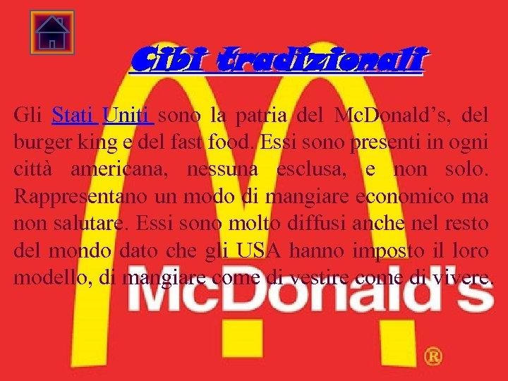 Cibi tradizionali Gli Stati Uniti sono la patria del Mc. Donald's, del burger king