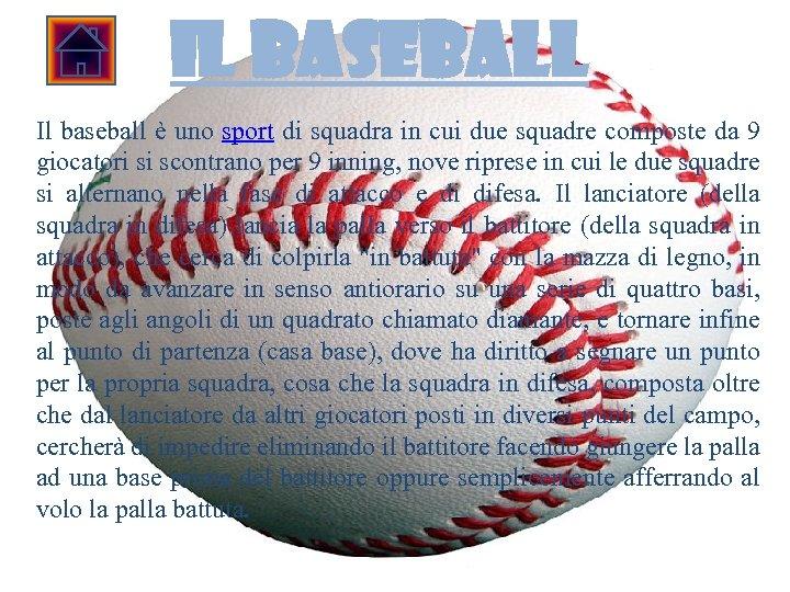 Il Baseball Il baseball è uno sport di squadra in cui due squadre composte