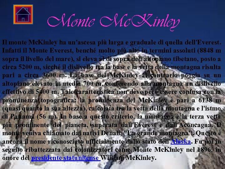 Monte Mc. Kinley Il monte Mc. Kinley ha un'ascesa più larga e graduale di