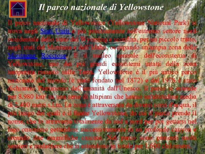 Il parco nazionale di Yellowstone (Yellowstone National Park) si trova negli Stati Uniti e