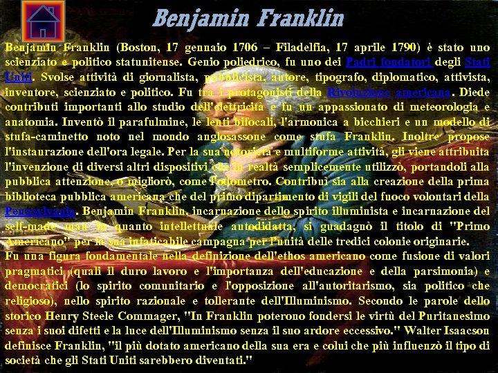 Benjamin Franklin (Boston, 17 gennaio 1706 – Filadelfia, 17 aprile 1790) è stato uno