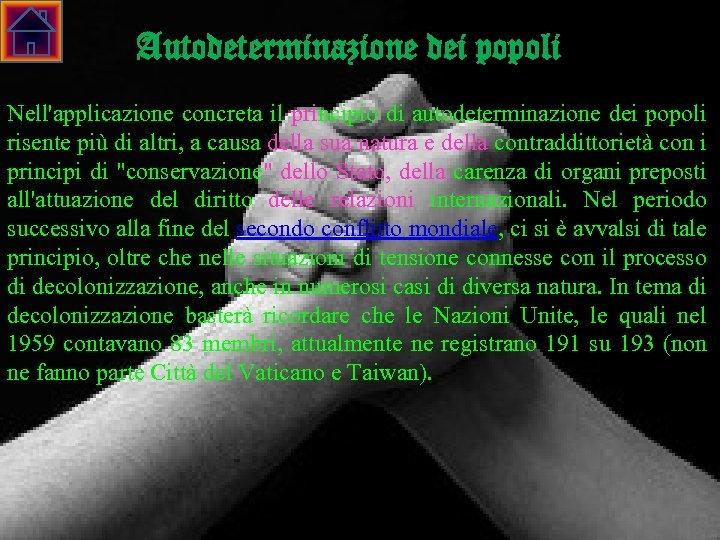 Autodeterminazione dei popoli Nell'applicazione concreta il principio di autodeterminazione dei popoli risente più di