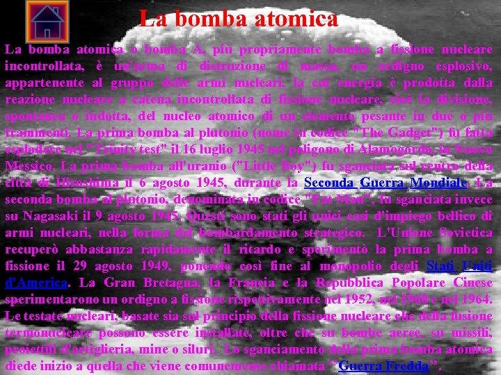 La bomba atomica o bomba A, più propriamente bomba a fissione nucleare incontrollata, è