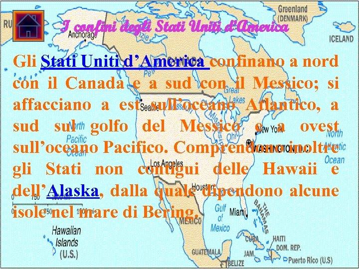 I confini degli Stati Uniti d'America Gli Stati Uniti d'America confinano a nord con