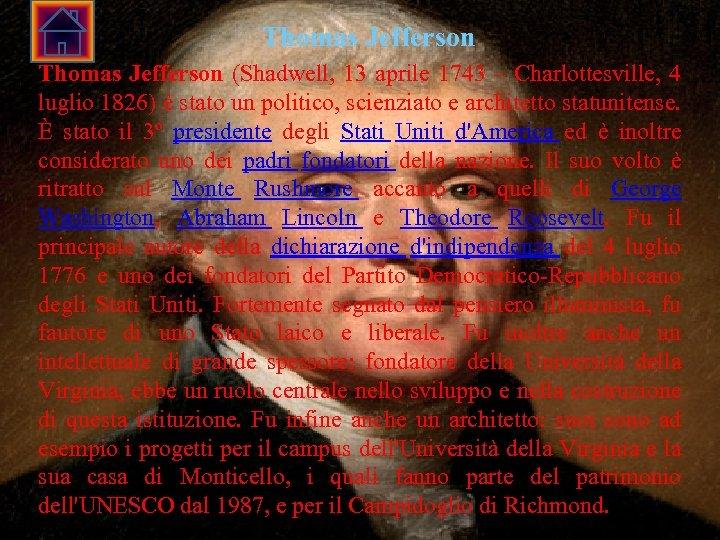 Thomas Jefferson (Shadwell, 13 aprile 1743 – Charlottesville, 4 luglio 1826) è stato un