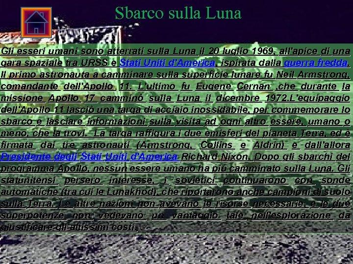 Sbarco sulla Luna Gli esseri umani sono atterrati sulla Luna il 20 luglio 1969,