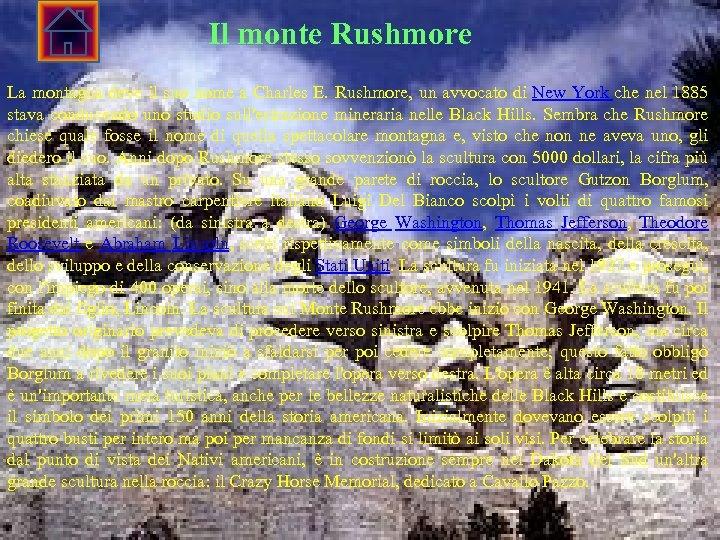 Il monte Rushmore La montagna deve il suo nome a Charles E. Rushmore, un