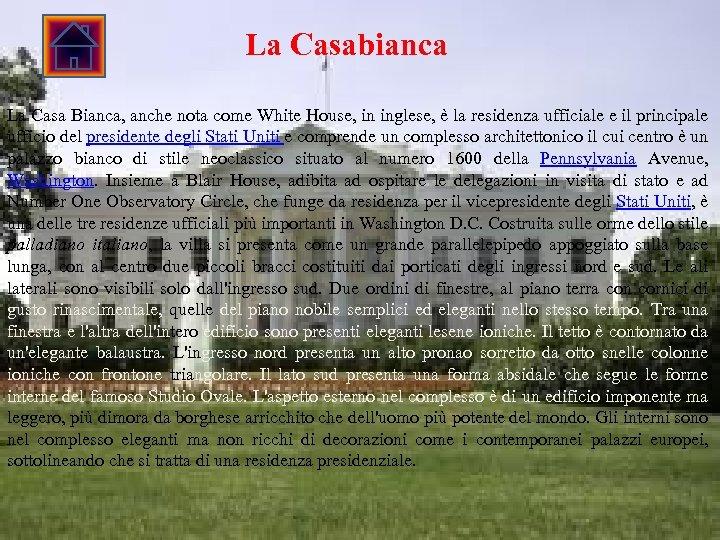 La Casabianca La Casa Bianca, anche nota come White House, in inglese, è la