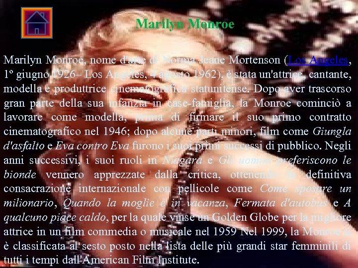 Marilyn Monroe, nome d'arte di Norma Jeane Mortenson (Los Angeles, 1º giugno 1926– Los