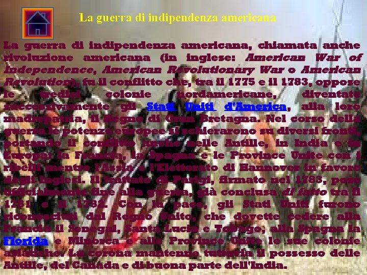La guerra di indipendenza americana, chiamata anche rivoluzione americana (in inglese: American War of