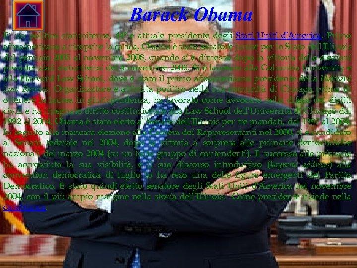 Barack Obama E' un politico statunitense, 44º e attuale presidente degli Stati Uniti d'America.
