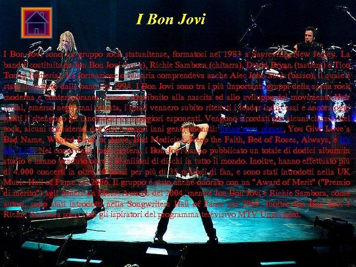 I Bon Jovi sono un gruppo rock statunitense, formatosi nel 1983 a Sayreville, New