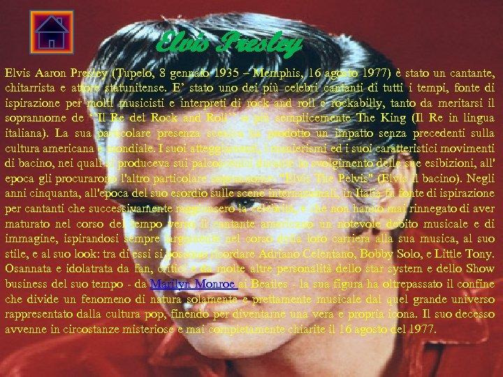 Elvis Presley Elvis Aaron Presley (Tupelo, 8 gennaio 1935 – Memphis, 16 agosto 1977)