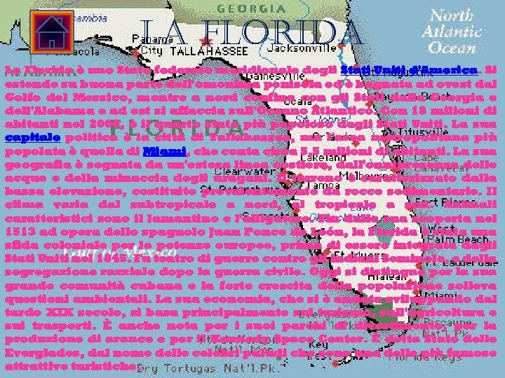 la Florida La Florida è uno Stato federato meridionale degli Stati Uniti d'America. Si