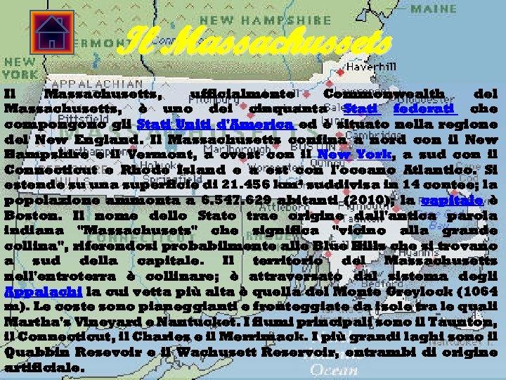Il Massachussets Il Massachusetts, ufficialmente Commonwealth del Massachusetts, è uno dei cinquanta Stati federati