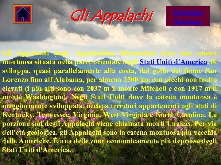 Gli Appalachi Montagne Rocciose Gli Appalachi (ingl. Appalachian Mountains) sono una catena montuosa situata