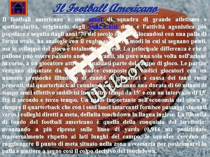 Il Football Americano Il football americano è uno sport di squadra di grande atletismo
