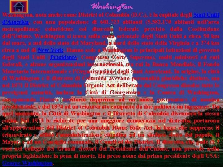 Washington, nota anche come District of Columbia (D. C. ), è la capitale degli
