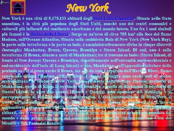 New York è una città di 8. 175. 133 abitanti degli Stati Uniti d'America.