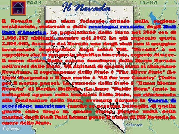 Il Nevada è uno stato federato situato nella regione occidentale, sudovest e delle montagne