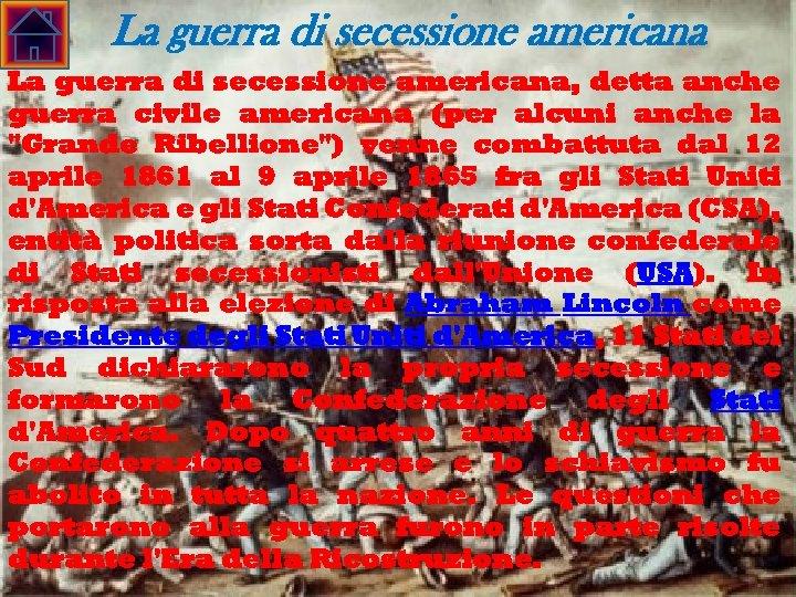 1. La guerra di secessione americana, detta anche guerra civile americana (per alcuni anche