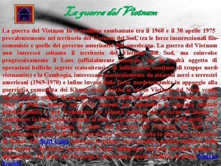 La guerra del Vietnam fu il conflitto combattuto tra il 1960 e il 30