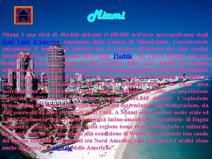 Miami è una città di 404. 048 abitanti (5. 400. 000 nell'area metropolitana) degli