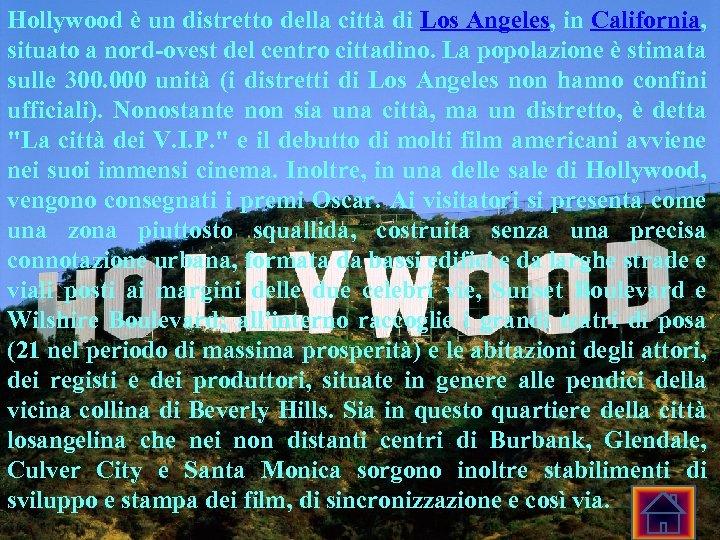 Hollywood è un distretto della città di Los Angeles, in California, situato a nord-ovest