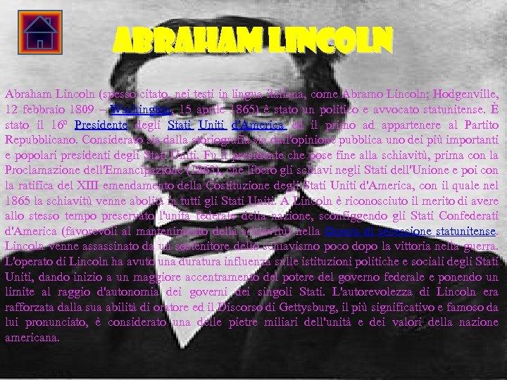 Abraham Lincoln (spesso citato, nei testi in lingua italiana, come Abramo Lincoln; Hodgenville, 12