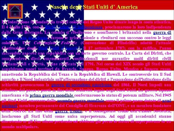 Nascita degli Stati Uniti d' America La federazione fu fondata da tredici colonie del