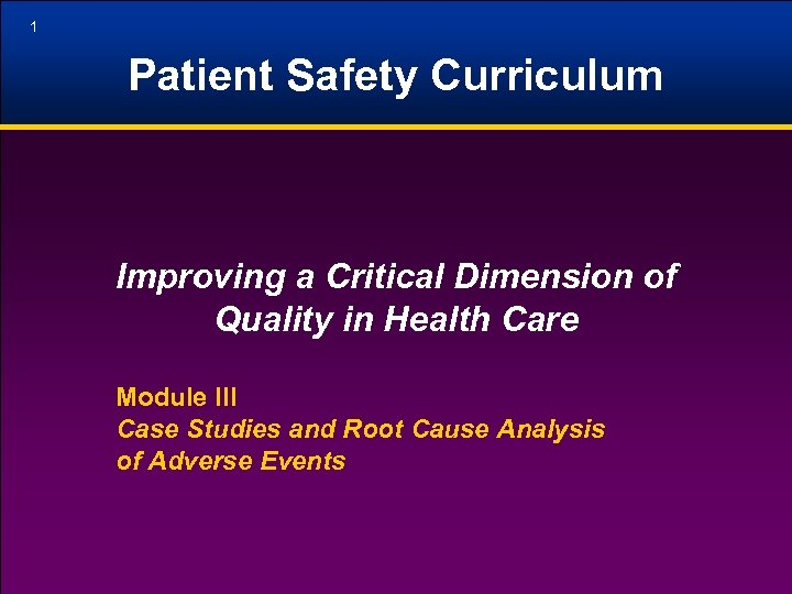 1 Patient Safety Curriculum Improving a Critical Dimension of Quality in Health Care Module