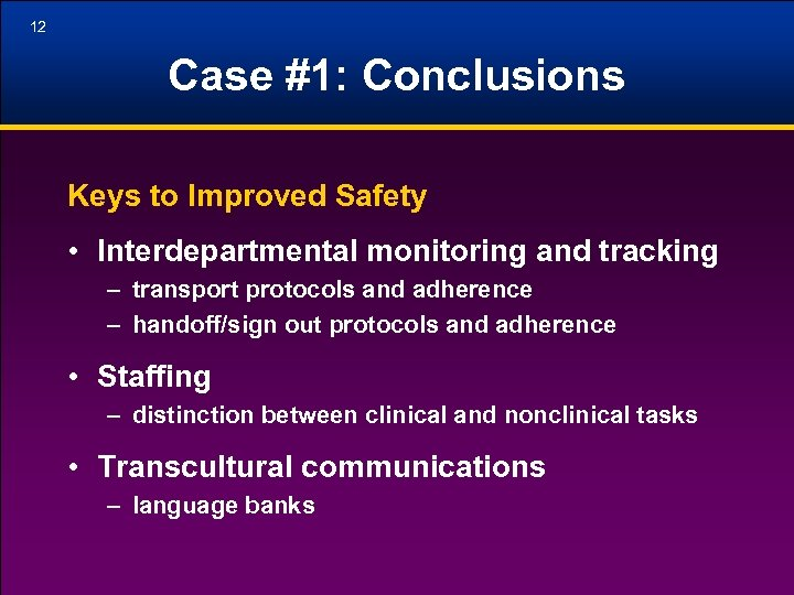 12 Case #1: Conclusions Keys to Improved Safety • Interdepartmental monitoring and tracking –