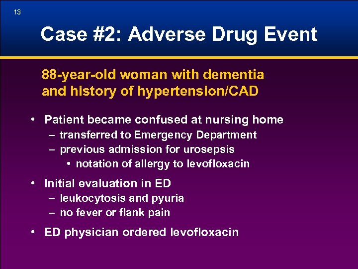 13 Case #2: Adverse Drug Event 88 -year-old woman with dementia and history of