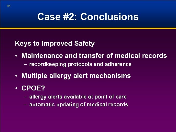 18 Case #2: Conclusions Keys to Improved Safety • Maintenance and transfer of medical