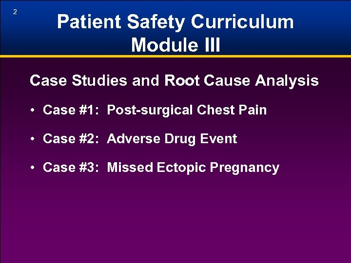 2 Patient Safety Curriculum Module III Case Studies and Root Cause Analysis • Case