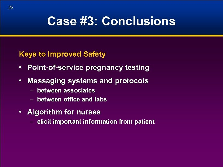 25 Case #3: Conclusions Keys to Improved Safety • Point-of-service pregnancy testing • Messaging