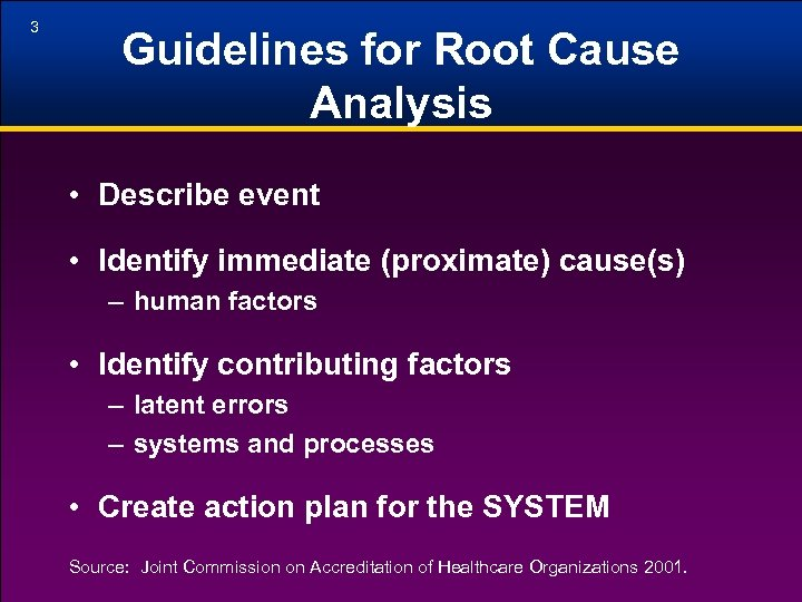 3 Guidelines for Root Cause Analysis • Describe event • Identify immediate (proximate) cause(s)
