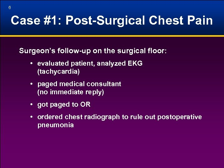 6 Case #1: Post-Surgical Chest Pain Surgeon's follow-up on the surgical floor: • evaluated