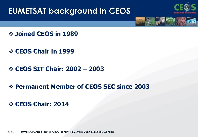 EUMETSAT background in CEOS v Joined CEOS in 1989 v CEOS Chair in 1999