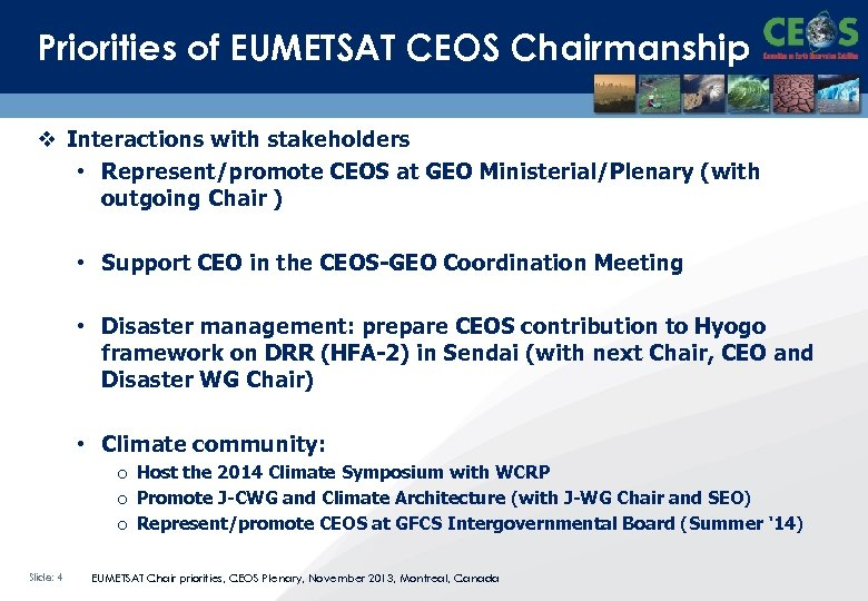 Priorities of EUMETSAT CEOS Chairmanship v Interactions with stakeholders • Represent/promote CEOS at GEO