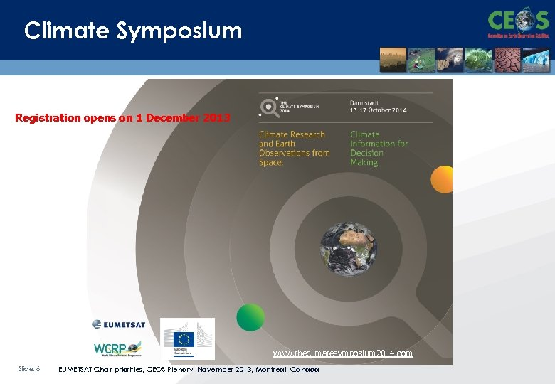 Climate Symposium Registration opens on 1 December 2013 www. theclimatesymposium 2014. com Slide: 6