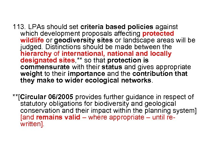 113. LPAs should set criteria based policies against which development proposals affecting protected wildlife