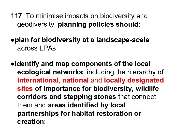 117. To minimise impacts on biodiversity and geodiversity, planning policies should: ●plan for biodiversity