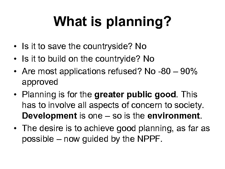 What is planning? • Is it to save the countryside? No • Is it