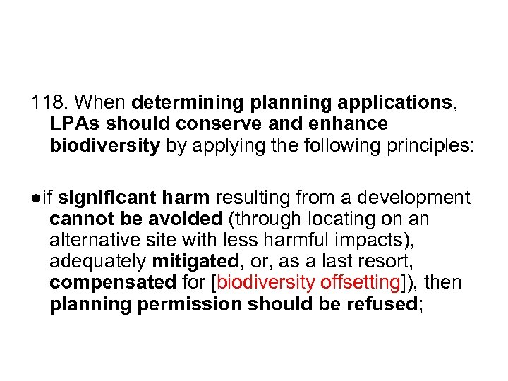 118. When determining planning applications, LPAs should conserve and enhance biodiversity by applying the